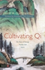 Cultivating Qi : The Root of Energy, Vitality, and Spirit - Book