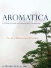 Aromatica : A Clinical Guide to Essential Oil Therapeutics. Volume 1: Principles and Profiles - Book