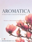 Aromatica Volume 2 : A Clinical Guide to Essential Oil Therapeutics. Applications and Profiles - Book