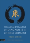The Art and Practice of Diagnosis in Chinese Medicine - Book