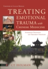 Treating Emotional Trauma with Chinese Medicine : Integrated Diagnostic and Treatment Strategies - Book