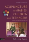 Acupuncture for Babies, Children and Teenagers : Treating both the Illness and the Child - Book