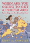 When Are You Going to Get a Proper Job? : Parenting and the Creative Muse - Book