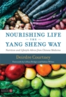 Nourishing Life the Yang Sheng Way : Nutrition and Lifestyle Advice from Chinese Medicine - Book