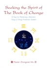 Seeking the Spirit of The Book of Change : 8 Days to Mastering a Shamanic Yijing (I Ching) Prediction System - Book