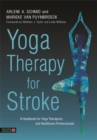 Yoga Therapy for Stroke : A Handbook for Yoga Therapists and Healthcare Professionals - Book