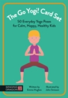 The Go Yogi! Card Set : 50 Everyday Yoga Poses for Calm, Happy, Healthy Kids - Book