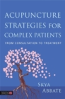 Acupuncture Strategies for Complex Patients : From Consultation to Treatment - Book