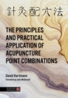 The Principles and Practical Application of Acupuncture Point Combinations - Book
