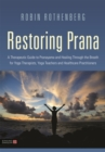 Restoring Prana : A Therapeutic Guide to Pranayama and Healing Through the Breath for Yoga Therapists, Yoga Teachers, and Healthcare Practitioners - Book