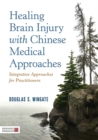 Healing Brain Injury with Chinese Medical Approaches : Integrative Approaches for Practitioners - Book