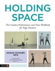 Holding Space : The Creative Performance and Voice Workbook for Yoga Teachers - Book
