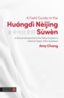 A Field Guide to the Huangdi Neijing Suwen : A Clinical Introduction to the Yellow Emperor's Internal Classic, Plain Questions - Book