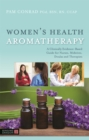 Women's Health Aromatherapy : A Clinically Evidence-Based Guide for Nurses, Midwives, Doulas and Therapists - Book