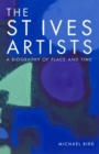 The St Ives Artists : A Biography of Place and Time - Book