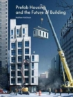 Prefab Housing and the Future of Building : Product to Process - Book