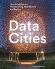 Data Cities : How Satellites Are Transforming Architecture And Design - Book