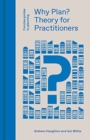 Why Plan? Planning Theory for Practitioners - Book