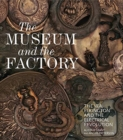 The Museum and the Factory : The V&A, Elkington and the Electrical Revolution - Book
