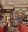 Creating the V&A : Victoria and Albert's Museum (1851-1861) - Book