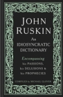 John Ruskin : An Idiosyncratic Dictionary Encompassing his Passions, his Delusions and his Prophecies - Book