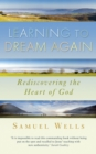 Learning to Dream Again : Rediscovering the heart of God - Book
