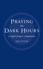 Praying the Dark Hours : A Night prayer Companion - eBook