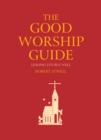 The Good Worship Guide : Leading Liturgy Well - eBook