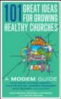 101 Great Ideas for Growing Healthy Churches : A MODEM Guide - eBook