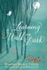 Learning to Walk in the Dark : Because God often shows up at night - eBook