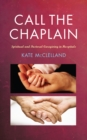 Call the Chaplain : Spiritual and pastoral caregiving in hospitals - Book