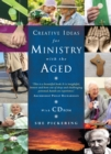Creative Ideas for Ministry with the Aged : Liturgies, Prayers and Resources - Book