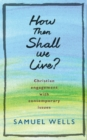 How Then Shall We Live? : Christian engagement with contemporary issues - Book