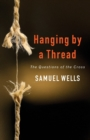 Hanging by a Thread : The Questions of the Cross - Book