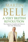 A Very British Revolution : The Expenses Scandal and How to Save Our Democracy - eBook