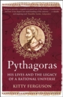 Pythagoras : His Lives and the Legacy of a Rational Universe - Book