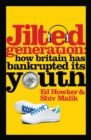 Jilted Generation : How Britain has Bankrupted its Youth - eBook
