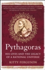 Pythagoras : His Lives and the Legacy of a Rational Universe - eBook