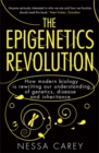 The Epigenetics Revolution : How Modern Biology is Rewriting Our Understanding of Genetics, Disease and Inheritance - Book