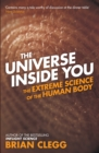The Universe Inside You : The Extreme Science of the Human Body from Quantum Theory to the Mysteries of the Brain - eBook