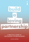 A Practical Guide to the Psychology of Relationships : Build a Loving Partnership - eBook