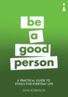 A Practical Guide to Ethics for Everyday Life : Be a Good Person - eBook