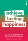 A Practical Guide to Positive Psychology : Achieve Lasting Happiness - eBook