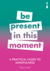 A Practical Guide to Mindfulness : Be Present in this Moment - eBook