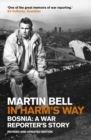 In Harm's Way : Bosnia: A War Reporter's Story - eBook