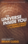 The Universe Inside You : The Extreme Science of the Human Body from Quantum Theory to the Mysteries of the Brain - Book