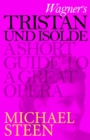 Wagner's Tristan und Isolde : A Short Guide to a Great Opera - eBook