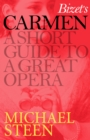 Bizet's Carmen : A Short Guide to a Great Opera - eBook