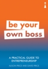 A Practical Guide to Entrepreneurship : Be Your Own Boss - eBook
