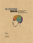 30-Second Brain : The 50 most mind-blowing ideas in neuroscience, each explained in half a minute - Book